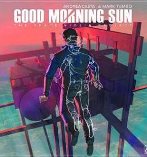 Good Morning Sun, l'amore tra l'uomo e la natura nel violino di Andrea Casta
