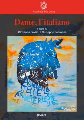 Accademia della Crusca Accademia della Crusca. Dante, l'italiano a cura di Giovanna Frosini e Giuseppe Polimeni